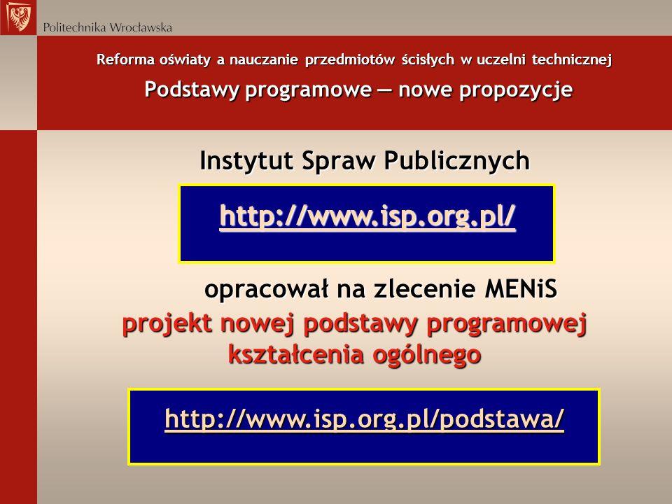 Reforma oświaty a nauczanie przedmiotów ścisłych w uczelni technicznej Podstawy programowe nowe propozycje Instytut Spraw Publicznych Instytut Spraw P