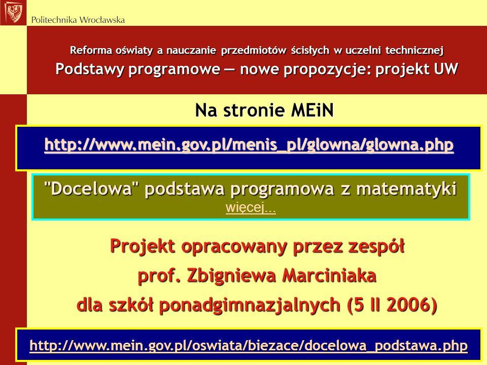 Reforma oświaty a nauczanie przedmiotów ścisłych w uczelni technicznej Podstawy programowe nowe propozycje: projekt UW Na stronie MEiN Na stronie MEiN