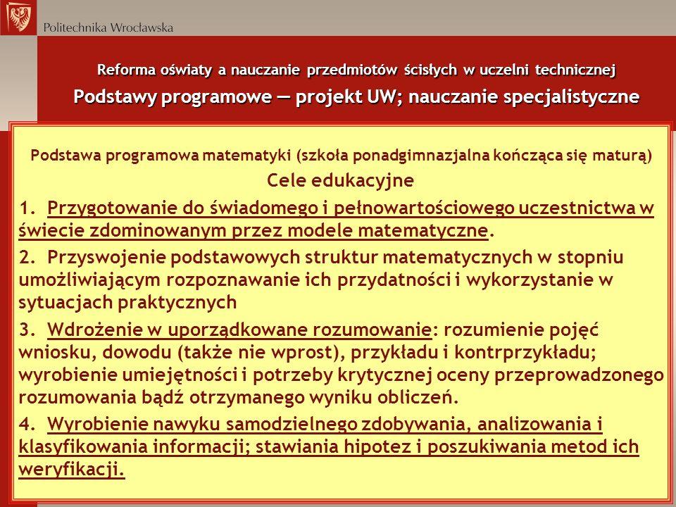Reforma oświaty a nauczanie przedmiotów ścisłych w uczelni technicznej Podstawy programowe projekt UW; nauczanie specjalistyczne Podstawa programowa m