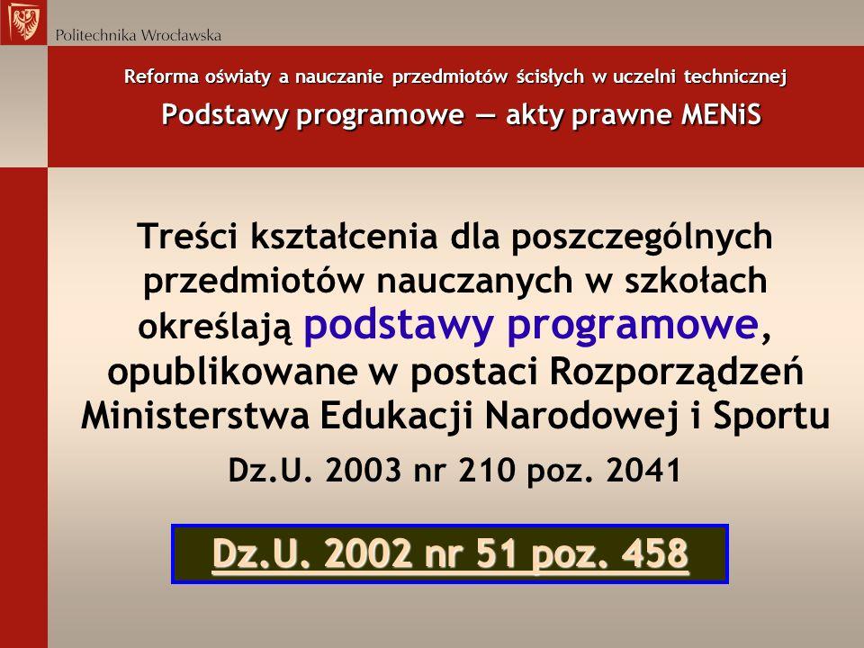 Reforma oświaty a nauczanie przedmiotów ścisłych w uczelni technicznej Podstawy programowe akty prawne MENiS Treści kształcenia dla poszczególnych prz