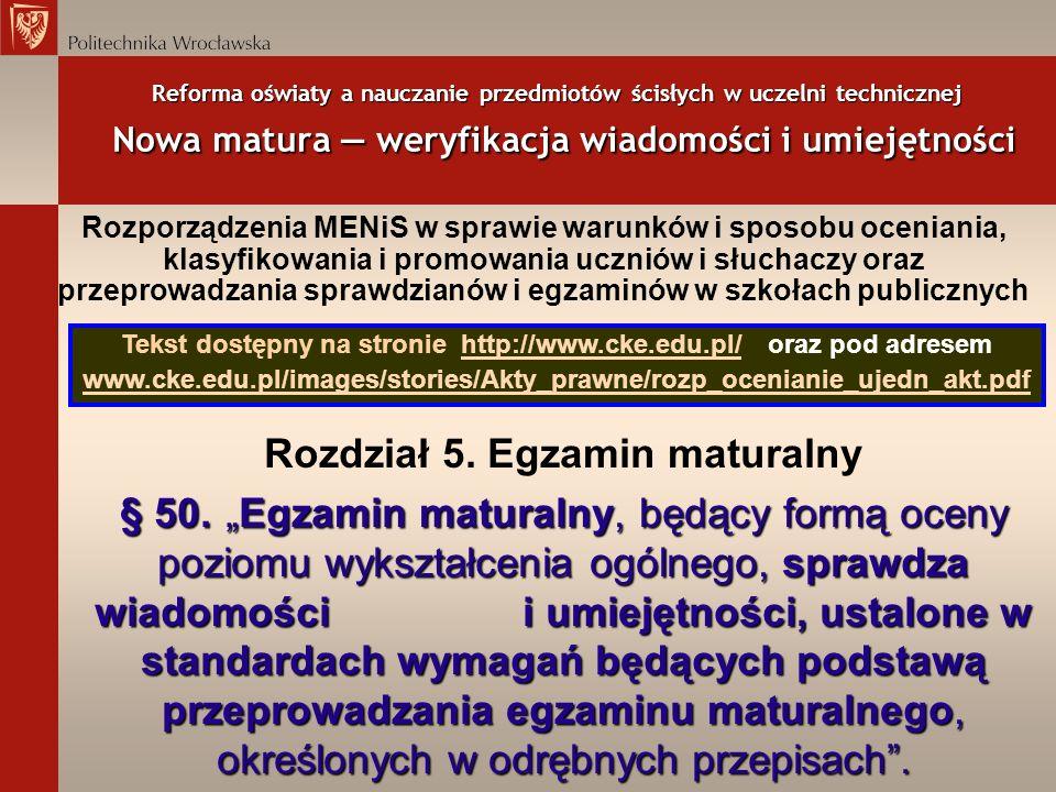 Reforma oświaty a nauczanie przedmiotów ścisłych w uczelni technicznej Nowa matura weryfikacja wiadomości i umiejętności Rozporządzenia MENiS w sprawi
