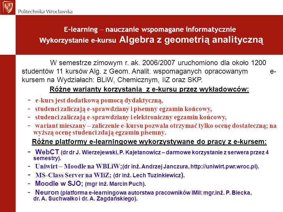 E-learning nauczanie wspomagane informatycznie Wykorzystanie e-kursu Algebra z geometrią analityczną W semestrze zimowym r. ak. 2006/2007 uruchomiono