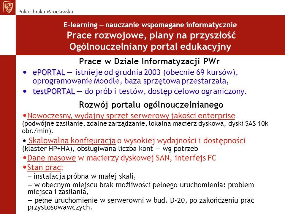 E-learning nauczanie wspomagane informatycznie Prace rozwojowe, plany na przyszłość Ogólnouczelniany portal edukacyjny Prace w Dziale Informatyzacji P