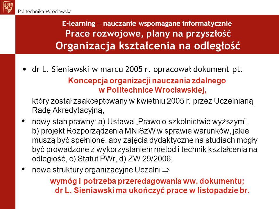 E-learning nauczanie wspomagane informatycznie Prace rozwojowe, plany na przyszłość Organizacja kształcenia na odległość dr L. Sieniawski w marcu 2005