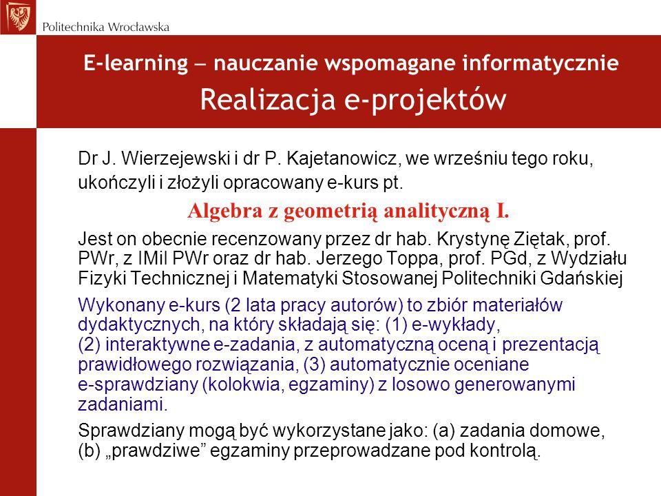 Dr J. Wierzejewski i dr P. Kajetanowicz, we wrześniu tego roku, ukończyli i złożyli opracowany e-kurs pt. Algebra z geometrią analityczną I. Jest on o