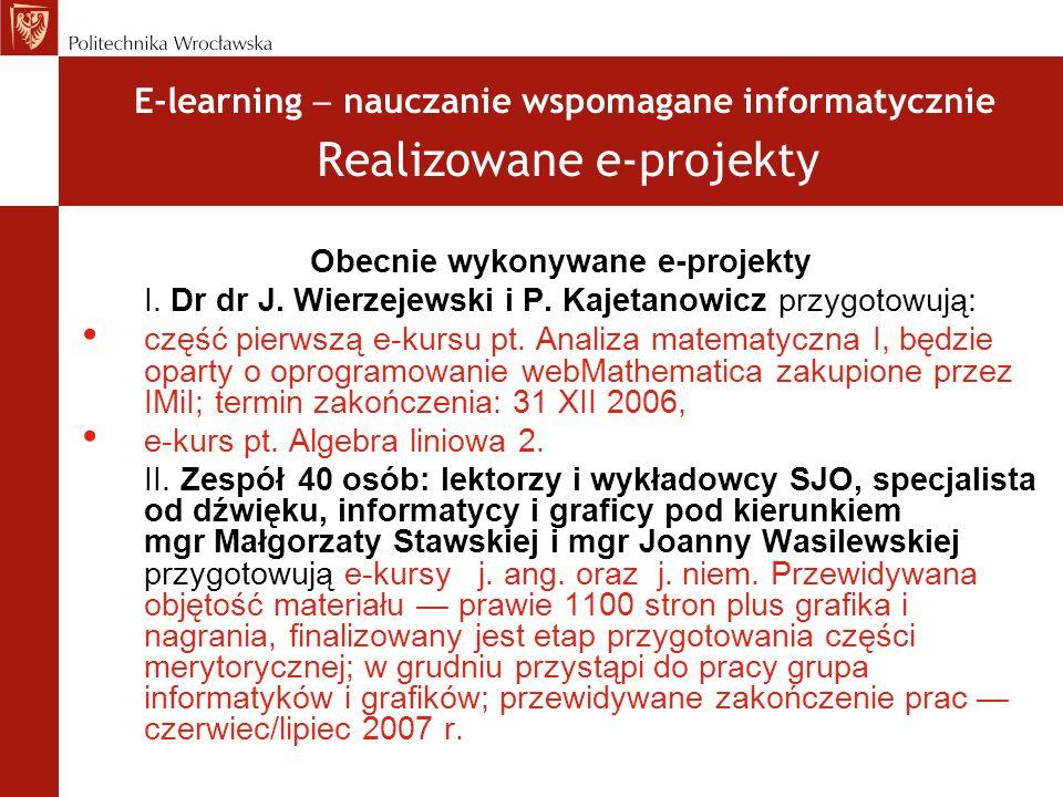 Obecnie wykonywane e-projekty I. Dr dr J. Wierzejewski i P. Kajetanowicz przygotowują: część pierwszą e-kursu pt. Analiza matematyczna I, będzie opart