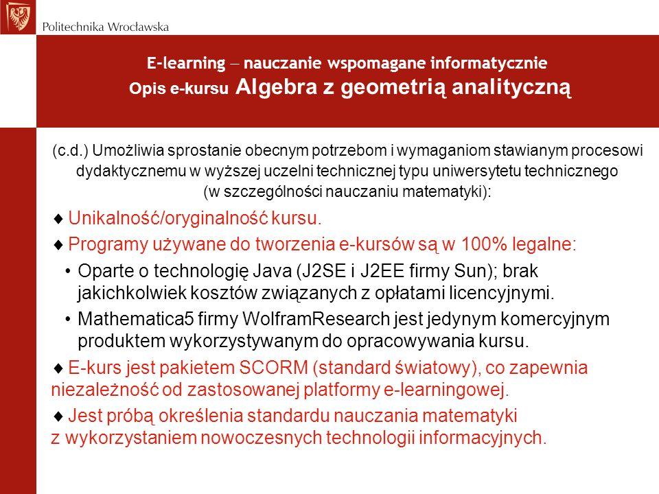 E-learning nauczanie wspomagane informatycznie Opis e-kursu Algebra z geometrią analityczną (c.d.) Umożliwia sprostanie obecnym potrzebom i wymaganiom
