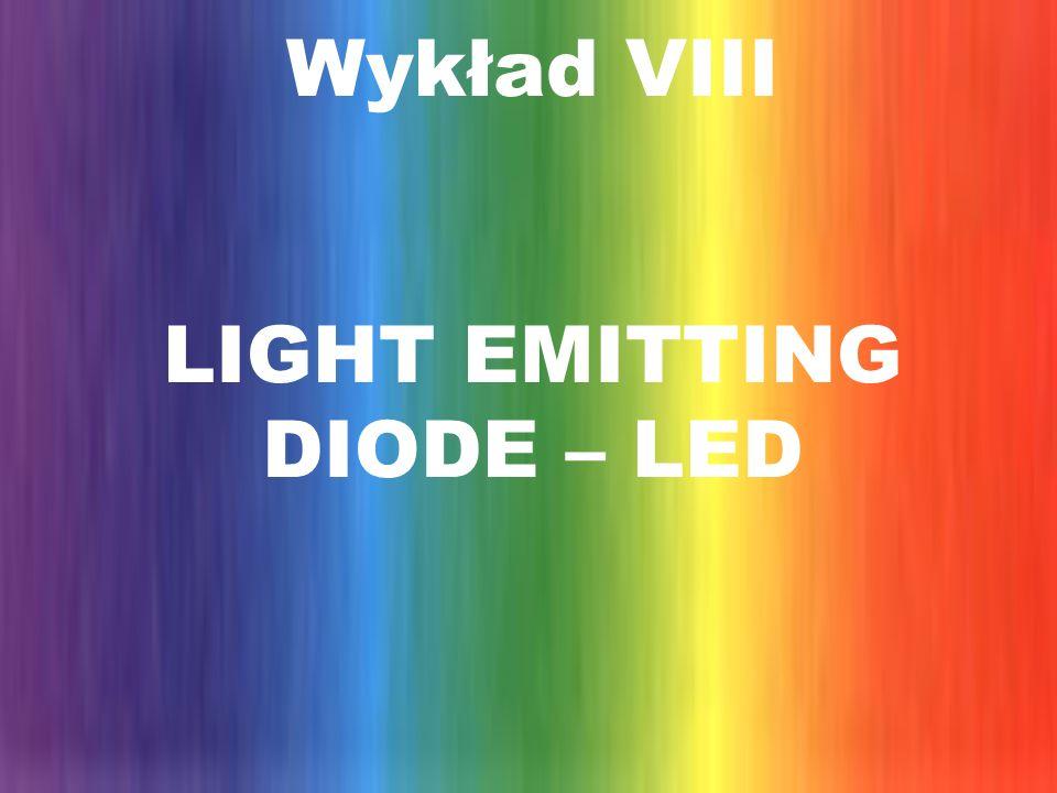 Wykład VIII LIGHT EMITTING DIODE – LED