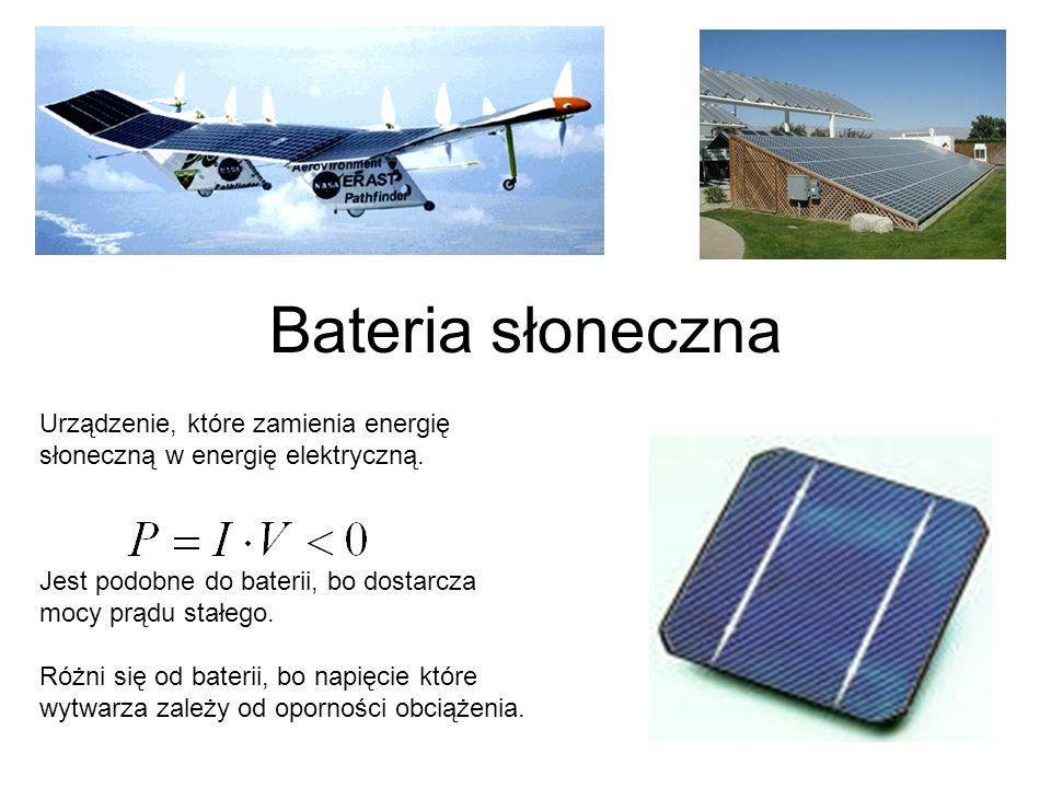 Bateria słoneczna Urządzenie, które zamienia energię słoneczną w energię elektryczną. Jest podobne do baterii, bo dostarcza mocy prądu stałego. Różni