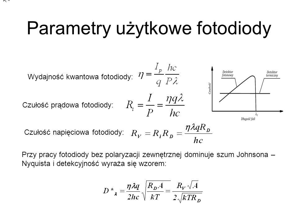 Parametry użytkowe fotodiody R i = Wydajność kwantowa fotodiody: Czułość prądowa fotodiody: Czułość napięciowa fotodiody: Przy pracy fotodiody bez pol