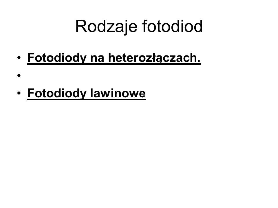 Rodzaje fotodiod Fotodiody na heterozłączach. Fotodiody lawinowe