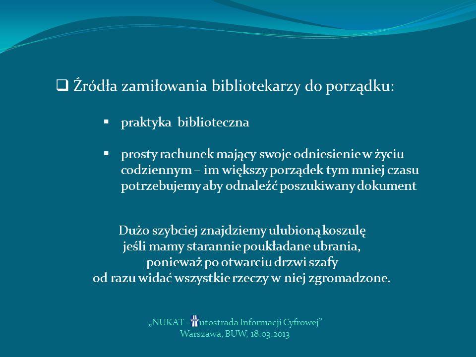 NUKAT – Autostrada Informacji Cyfrowej Warszawa, BUW, 18.03.2013 Opis tego dokumentu zgodnie z ustaleniami przyjętymi przez biblioteki współpracujące 23.09.2008 r.