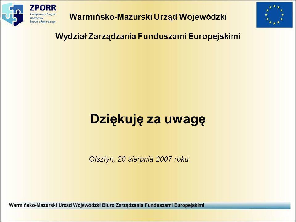 Warmińsko-Mazurski Urząd Wojewódzki Wydział Zarządzania Funduszami Europejskimi Dziękuję za uwagę Olsztyn, 20 sierpnia 2007 roku