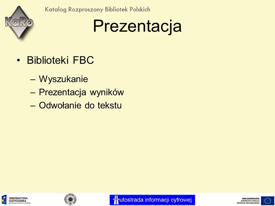 Prezentacja Biblioteki FBC –Wyszukanie –Prezentacja wyników –Odwołanie do tekstu