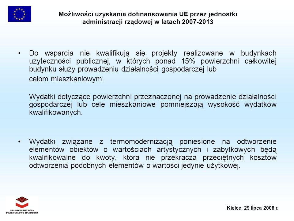 Możliwości uzyskania dofinansowania UE przez jednostki administracji rządowej w latach 2007-2013 Kielce, 29 lipca 2008 r. Do wsparcia nie kwalifikują