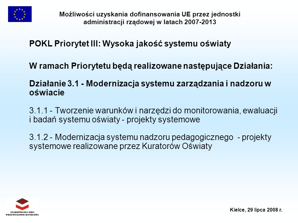 Możliwości uzyskania dofinansowania UE przez jednostki administracji rządowej w latach 2007-2013 Kielce, 29 lipca 2008 r. POKL Priorytet III: Wysoka j