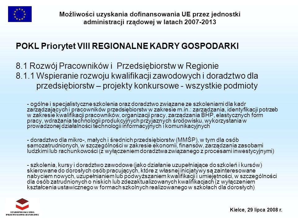 Możliwości uzyskania dofinansowania UE przez jednostki administracji rządowej w latach 2007-2013 Kielce, 29 lipca 2008 r. POKL Priorytet VIII REGIONAL