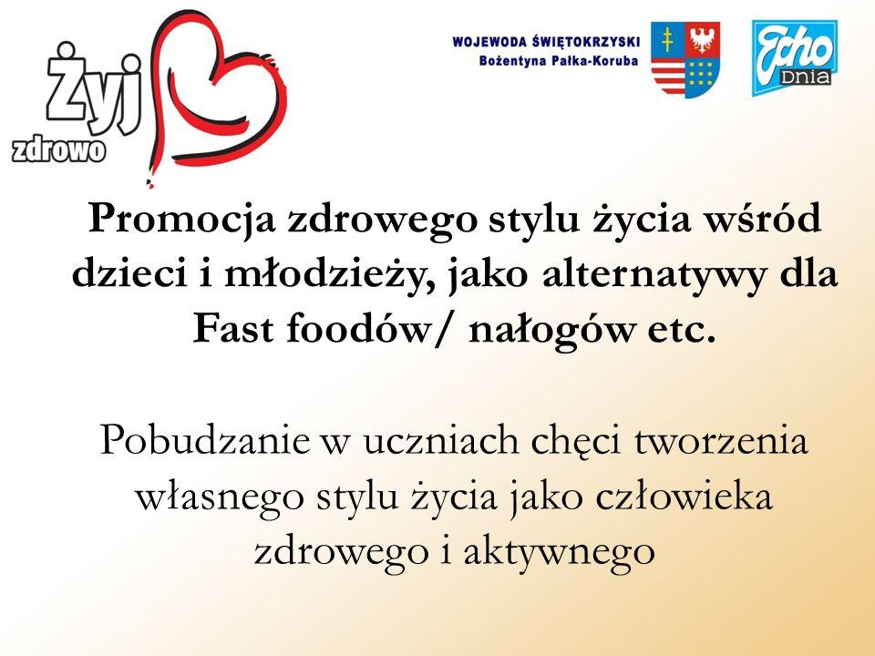 Promocja zdrowego stylu życia wśród dzieci i młodzieży, jako alternatywy dla Fast foodów/ nałogów etc. Pobudzanie w uczniach chęci tworzenia własnego