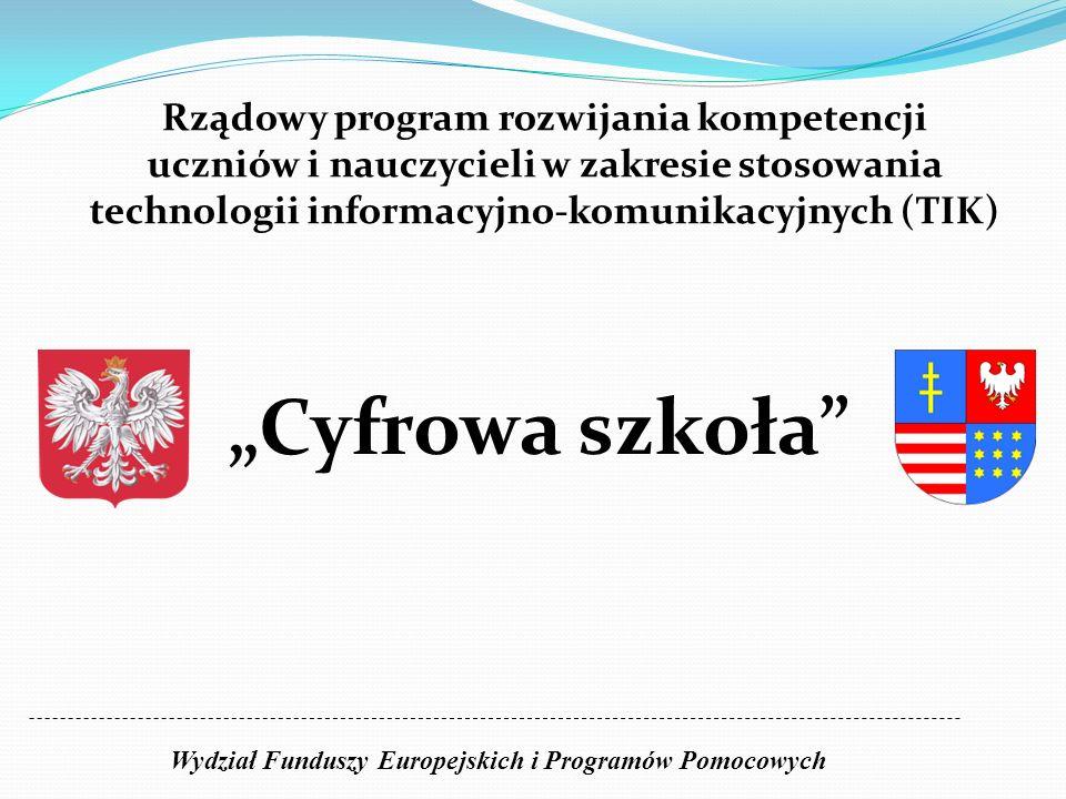 Cyfrowa szkoła Wydział Funduszy Europejskich i Programów Pomocowych Rządowy program rozwijania kompetencji uczniów i nauczycieli w zakresie stosowania
