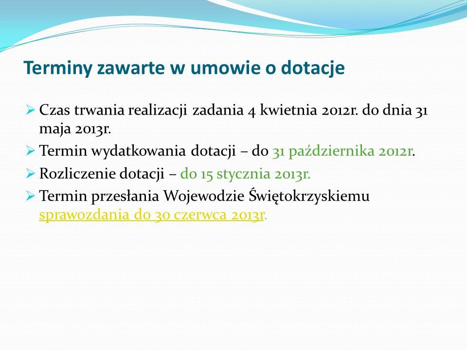 Terminy zawarte w umowie o dotacje Czas trwania realizacji zadania 4 kwietnia 2012r. do dnia 31 maja 2013r. Termin wydatkowania dotacji – do 31 paździ