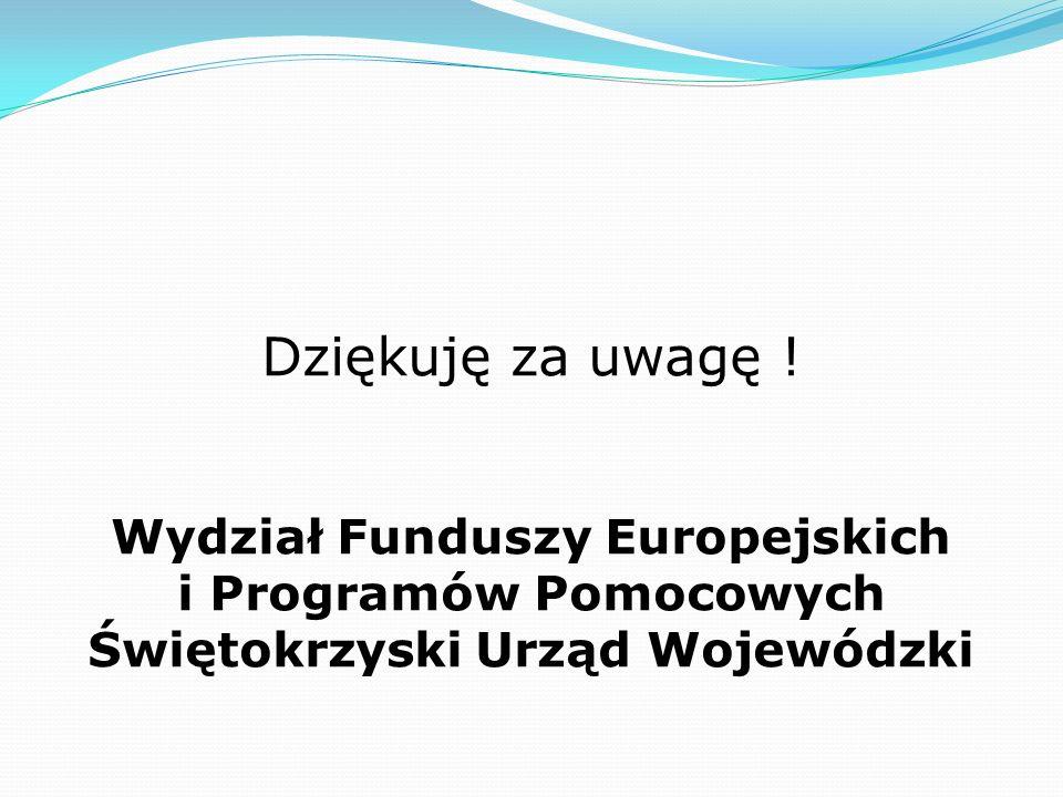 Dziękuję za uwagę ! Wydział Funduszy Europejskich i Programów Pomocowych Świętokrzyski Urząd Wojewódzki