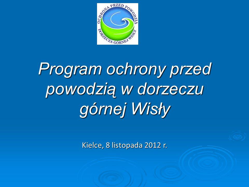 Program ochrony przed powodzią w dorzeczu górnej Wisły Kielce, 8 listopada 2012 r.