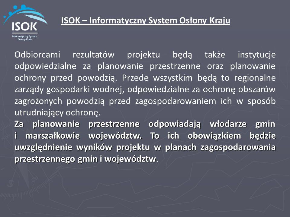 Odbiorcami rezultatów projektu będą także instytucje odpowiedzialne za planowanie przestrzenne oraz planowanie ochrony przed powodzią. Przede wszystki