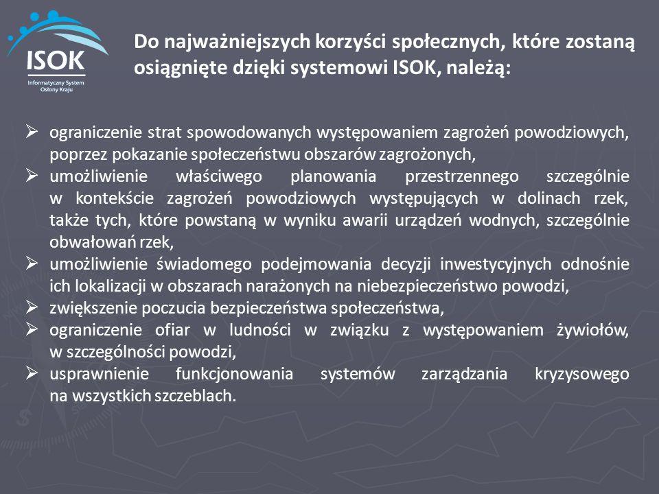 Do najważniejszych korzyści społecznych, które zostaną osiągnięte dzięki systemowi ISOK, należą: ograniczenie strat spowodowanych występowaniem zagroż