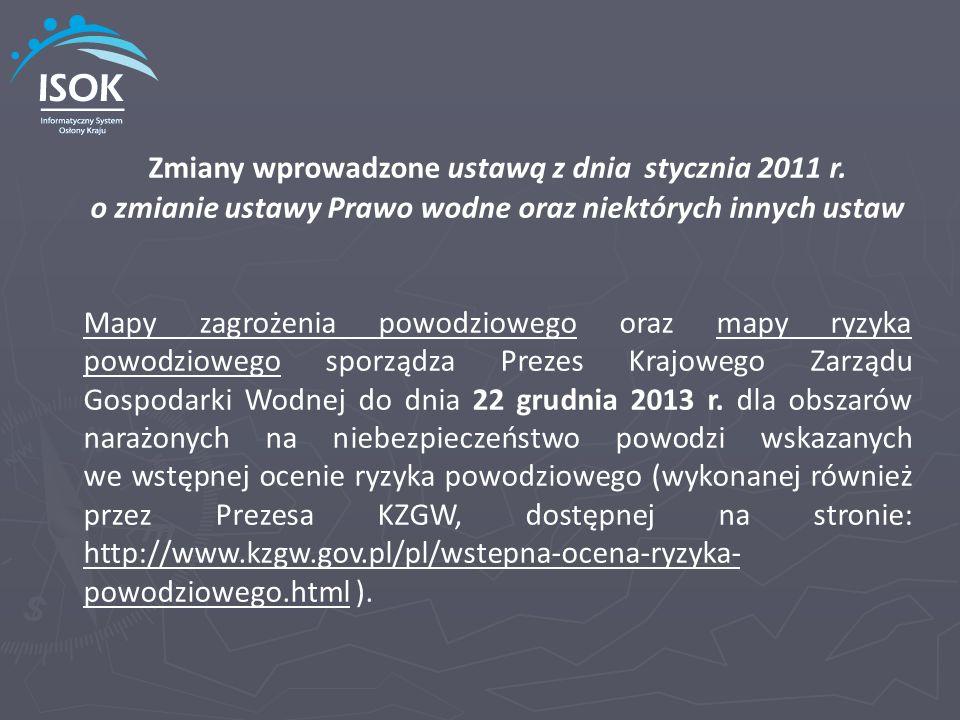 Zmiany wprowadzone ustawą z dnia stycznia 2011 r. o zmianie ustawy Prawo wodne oraz niektórych innych ustaw Mapy zagrożenia powodziowego oraz mapy ryz