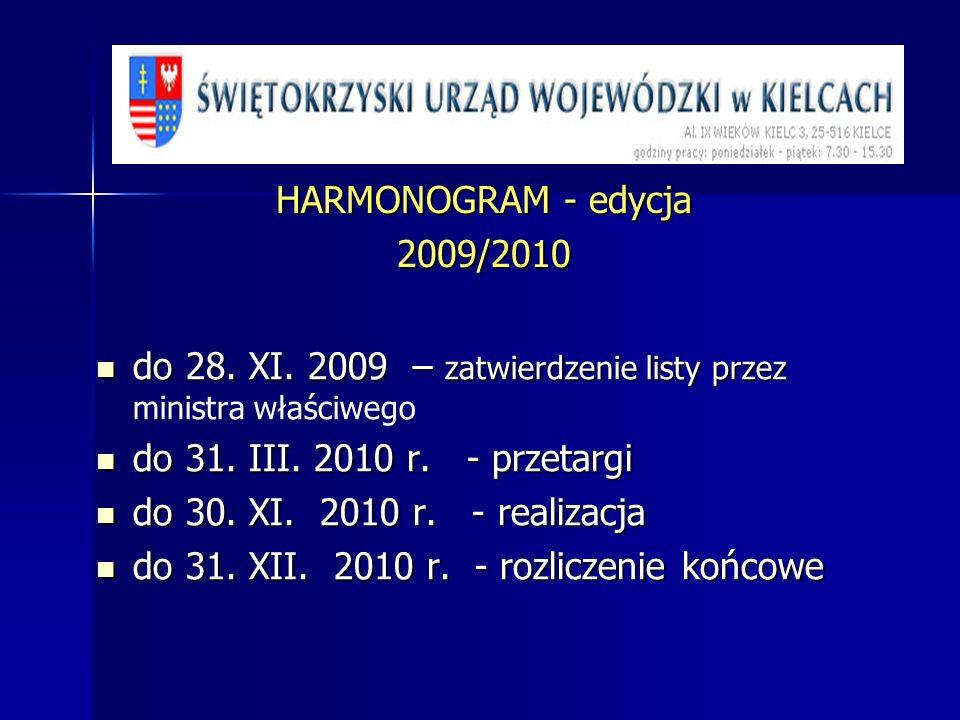 HARMONOGRAM - edycja 2009/2010 do 28. XI. 2009 – zatwierdzenie listy przez do 28. XI. 2009 – zatwierdzenie listy przez ministra właściwego do 31. III.