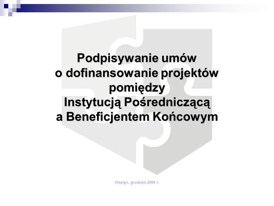 Podpisywanie umów o dofinansowanie projektów pomiędzy Instytucją Pośredniczącą a Beneficjentem Końcowym Olsztyn, grudzień 2004 r.