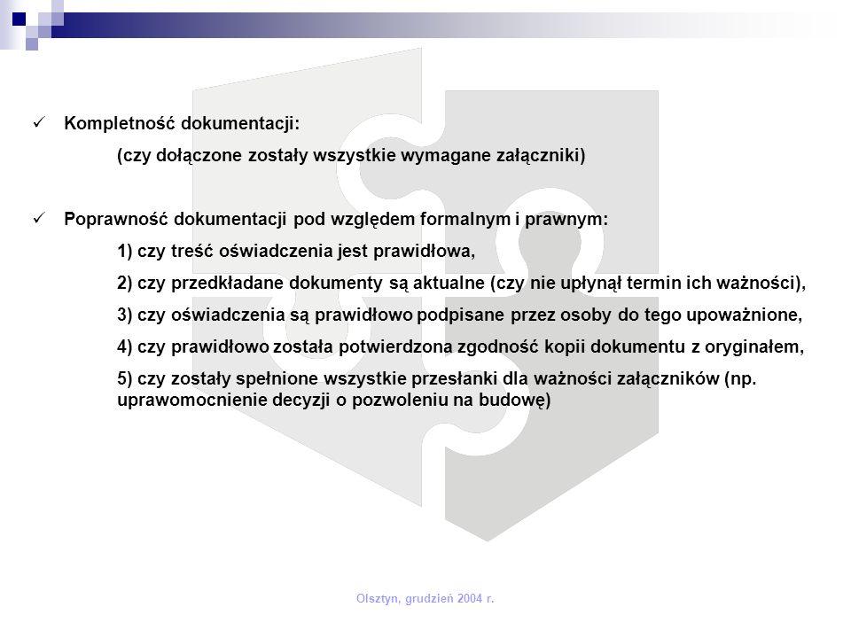 Kompletność dokumentacji: (czy dołączone zostały wszystkie wymagane załączniki) Poprawność dokumentacji pod względem formalnym i prawnym: 1) czy treść