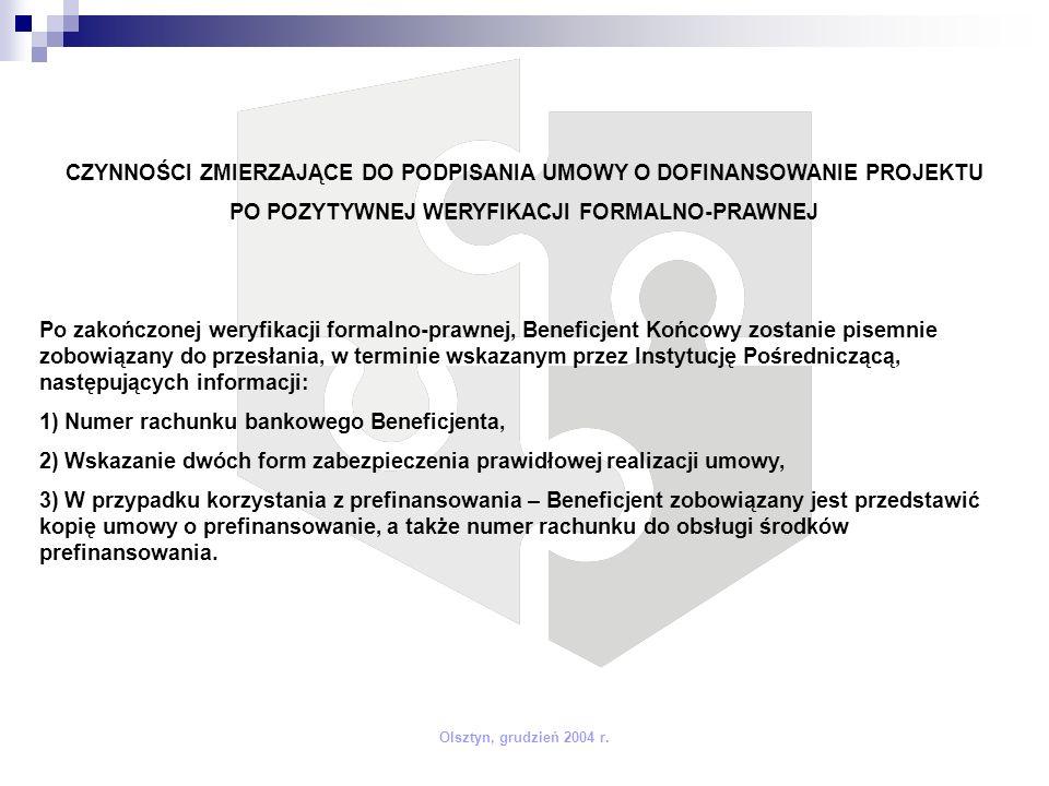 Olsztyn, grudzień 2004 r. CZYNNOŚCI ZMIERZAJĄCE DO PODPISANIA UMOWY O DOFINANSOWANIE PROJEKTU PO POZYTYWNEJ WERYFIKACJI FORMALNO-PRAWNEJ Po zakończone
