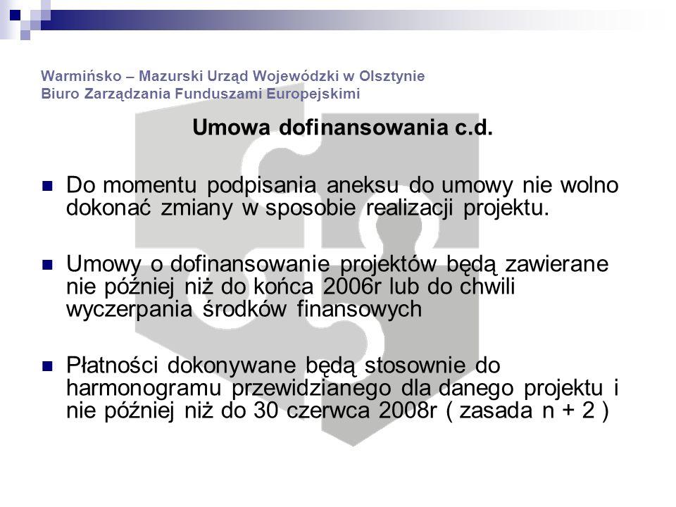 Warmińsko – Mazurski Urząd Wojewódzki w Olsztynie Biuro Zarządzania Funduszami Europejskimi Umowa dofinansowania c.d.