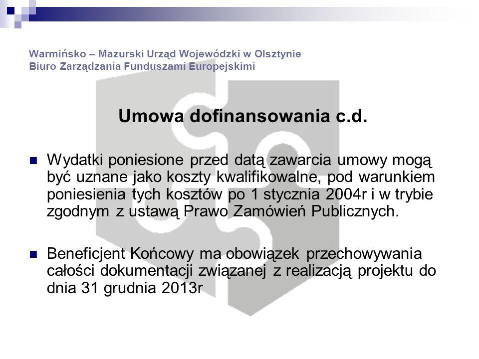 Warmińsko – Mazurski Urząd Wojewódzki w Olsztynie Biuro Zarządzania Funduszami Europejskimi Oddział Weryfikacji i Potwierdzania Płatności Koniec okresu kwalifikowalności: Dla projektodawcy obowiązującym najpóźniejszym terminem złożenia ostatniego wniosku o płatność w projekcie, czyli wniosku o płatność salda końcowego, jest dzień wyznaczony w umowie dofinansowania projektu.