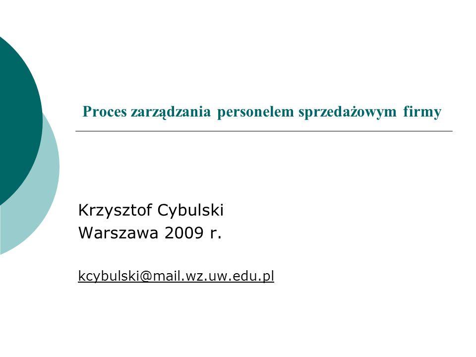 Proces zarządzania personelem sprzedażowym firmy Krzysztof Cybulski Warszawa 2009 r. kcybulski@mail.wz.uw.edu.pl