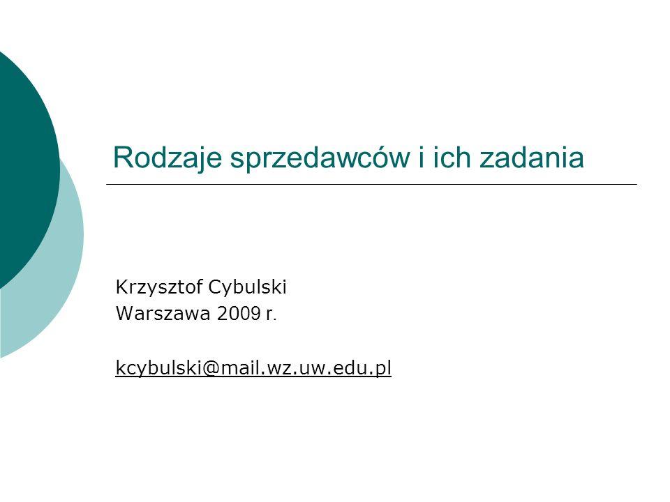 Rodzaje sprzedawców i ich zadania Krzysztof Cybulski Warszawa 20 09 r. kcybulski@mail.wz.uw.edu.pl