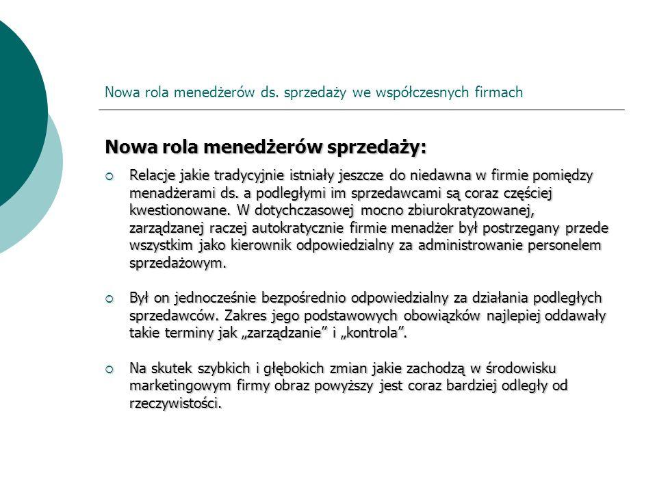 Nowa rola menedżerów ds. sprzedaży we współczesnych firmach Nowa rola menedżerów sprzedaży: Relacje jakie tradycyjnie istniały jeszcze do niedawna w f