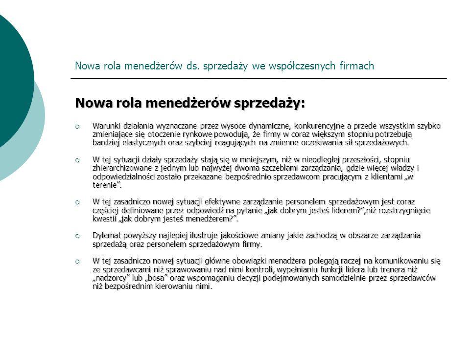 Nowa rola menedżerów ds. sprzedaży we współczesnych firmach Nowa rola menedżerów sprzedaży: Warunki działania wyznaczane przez wysoce dynamiczne, konk
