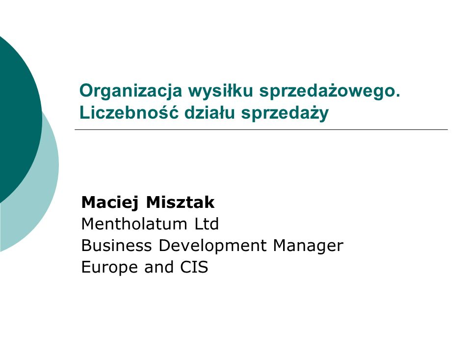 Organizacja wysiłku sprzedażowego. Liczebność działu sprzedaży Maciej Misztak Mentholatum Ltd Business Development Manager Europe and CIS