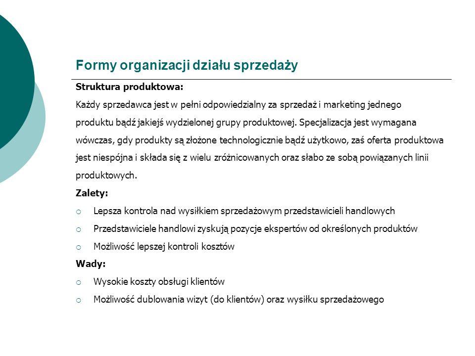 Formy organizacji działu sprzedaży Struktura produktowa: Każdy sprzedawca jest w pełni odpowiedzialny za sprzedaż i marketing jednego produktu bądź ja