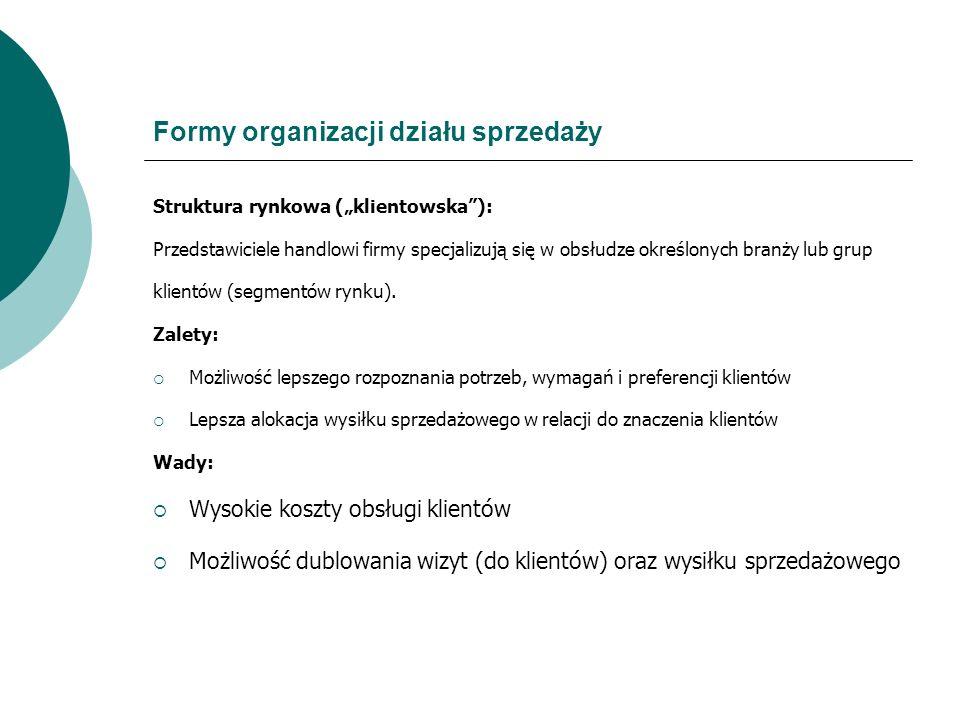 Formy organizacji działu sprzedaży Struktura rynkowa (klientowska): Przedstawiciele handlowi firmy specjalizują się w obsłudze określonych branży lub