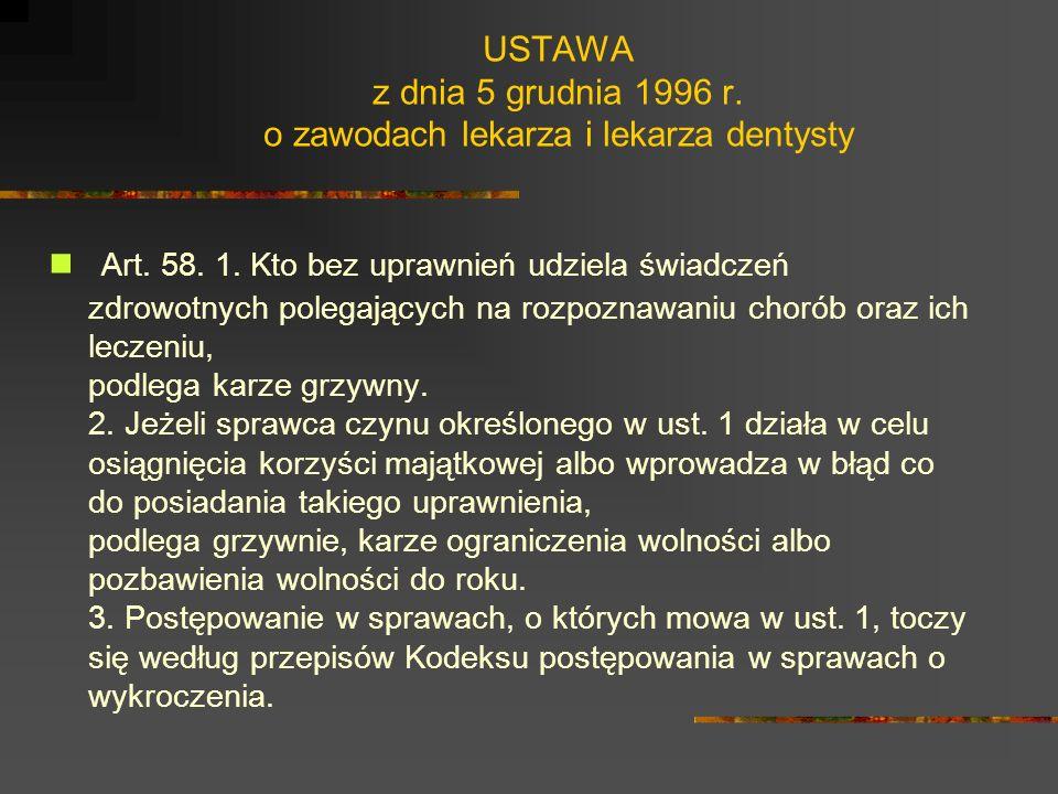 USTAWA z dnia 5 grudnia 1996 r. o zawodach lekarza i lekarza dentysty Art. 2. 1. Wykonywanie zawodu lekarza polega na udzielaniu przez osobę posiadają