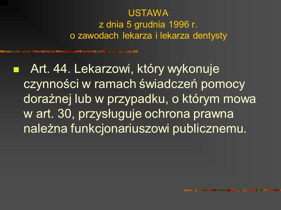 USTAWA z dnia 5 grudnia 1996 r. o zawodach lekarza i lekarza dentysty Art. 43. 1. Lekarz może stwierdzić zgon na podstawie osobiście wykonanych badań