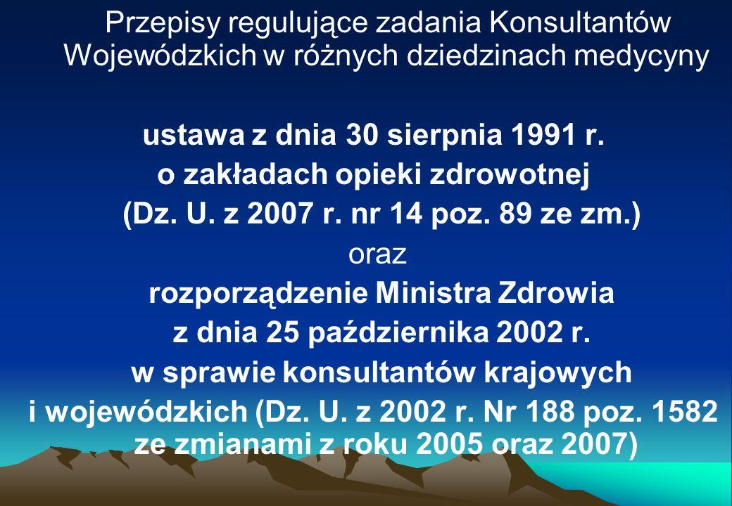 Przepisy regulujące zadania Konsultantów Wojewódzkich w różnych dziedzinach medycyny ustawa z dnia 30 sierpnia 1991 r. o zakładach opieki zdrowotnej (