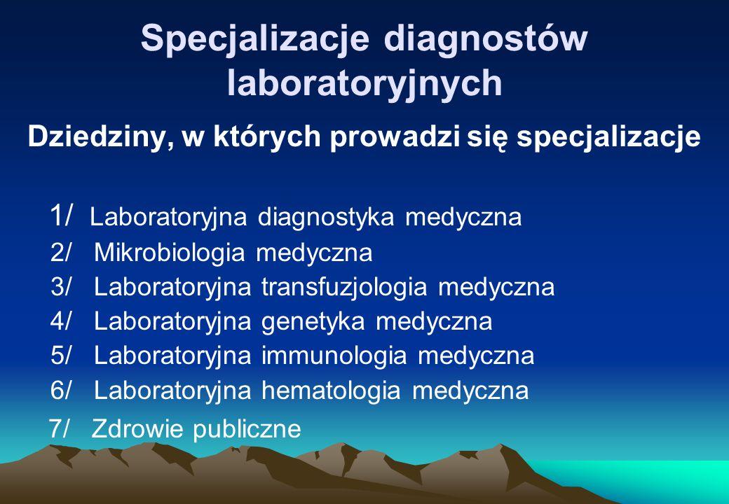 Specjalizacje diagnostów laboratoryjnych Dziedziny, w których prowadzi się specjalizacje 1/ Laboratoryjna diagnostyka medyczna 2/ Mikrobiologia medycz