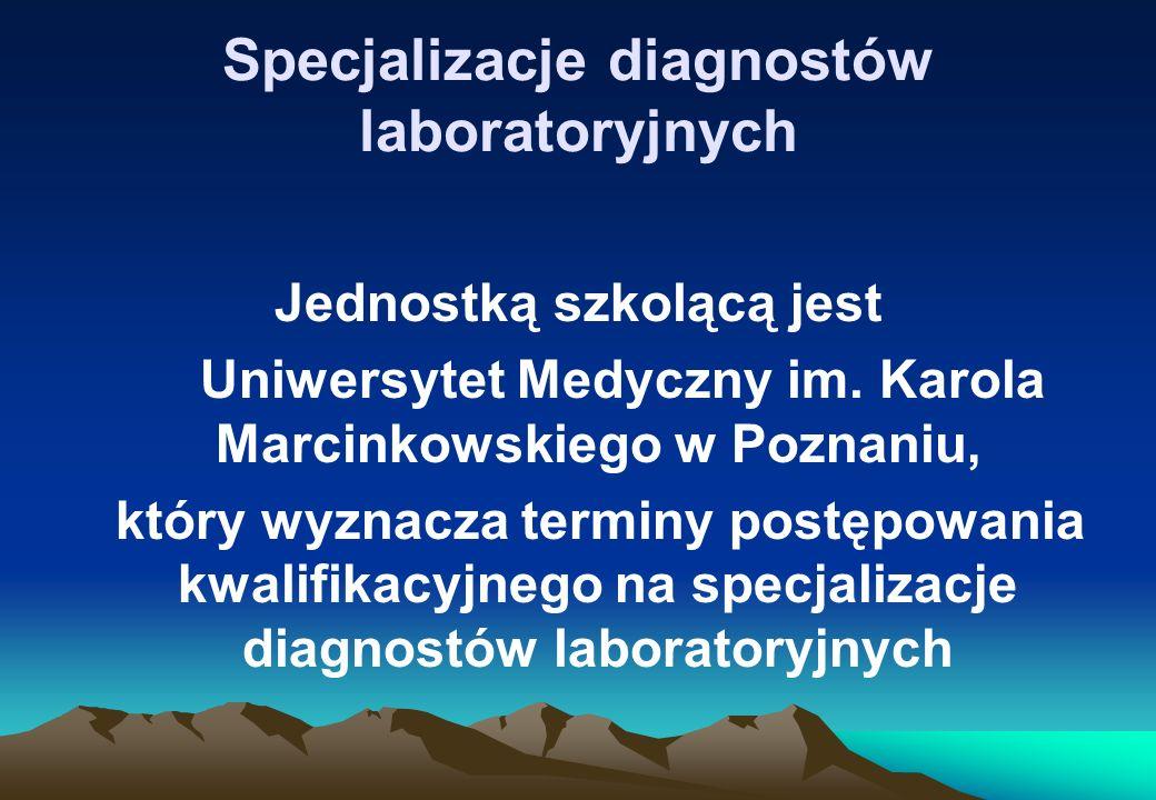 Specjalizacje diagnostów laboratoryjnych Jednostką szkolącą jest Uniwersytet Medyczny im. Karola Marcinkowskiego w Poznaniu, który wyznacza terminy po