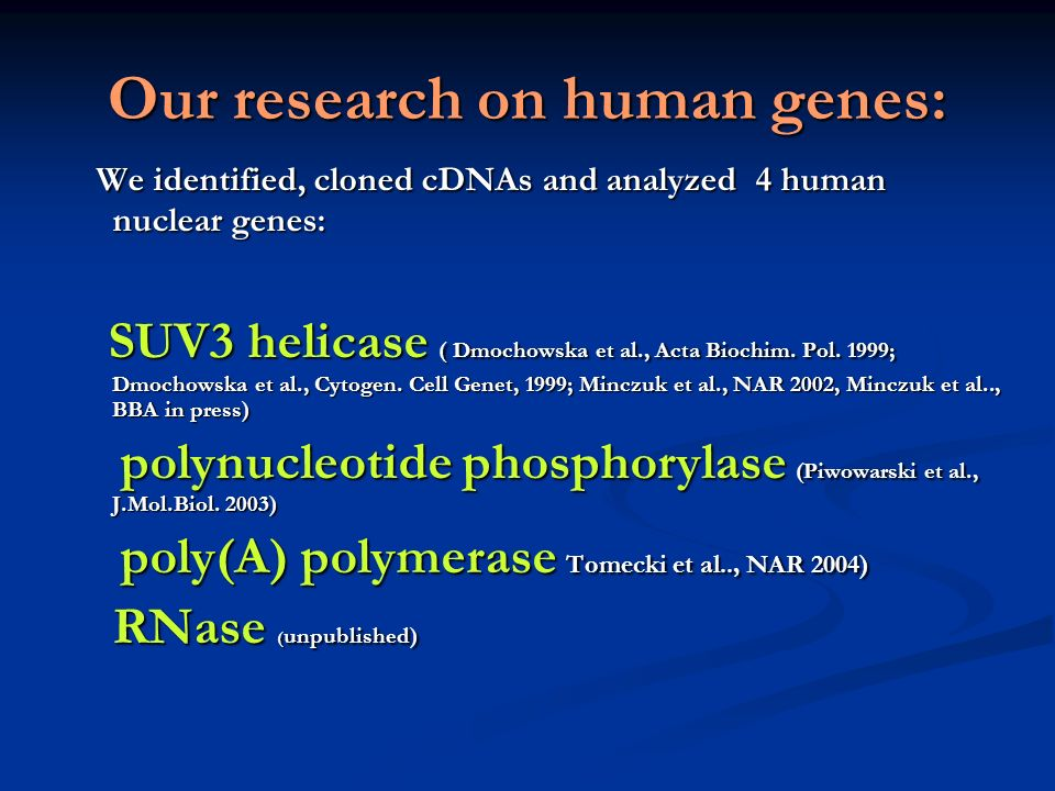 Our research on human genes: We identified, cloned cDNAs and analyzed 4 human nuclear genes: We identified, cloned cDNAs and analyzed 4 human nuclear