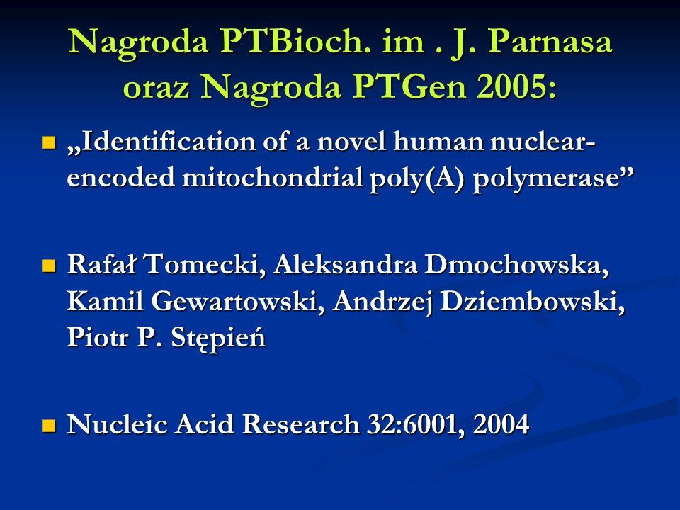 Nagroda PTBioch. im. J. Parnasa oraz Nagroda PTGen 2005: Identification of a novel human nuclear- encoded mitochondrial poly(A) polymerase Identificat