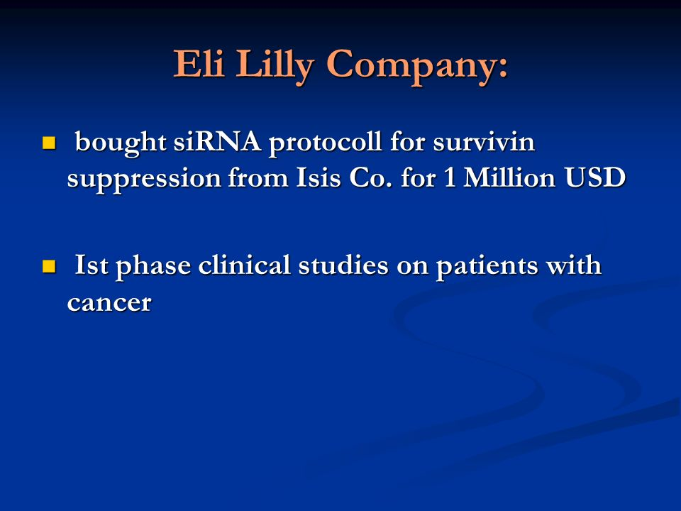 Eli Lilly Company: bought siRNA protocoll for survivin suppression from Isis Co. for 1 Million USD bought siRNA protocoll for survivin suppression fro